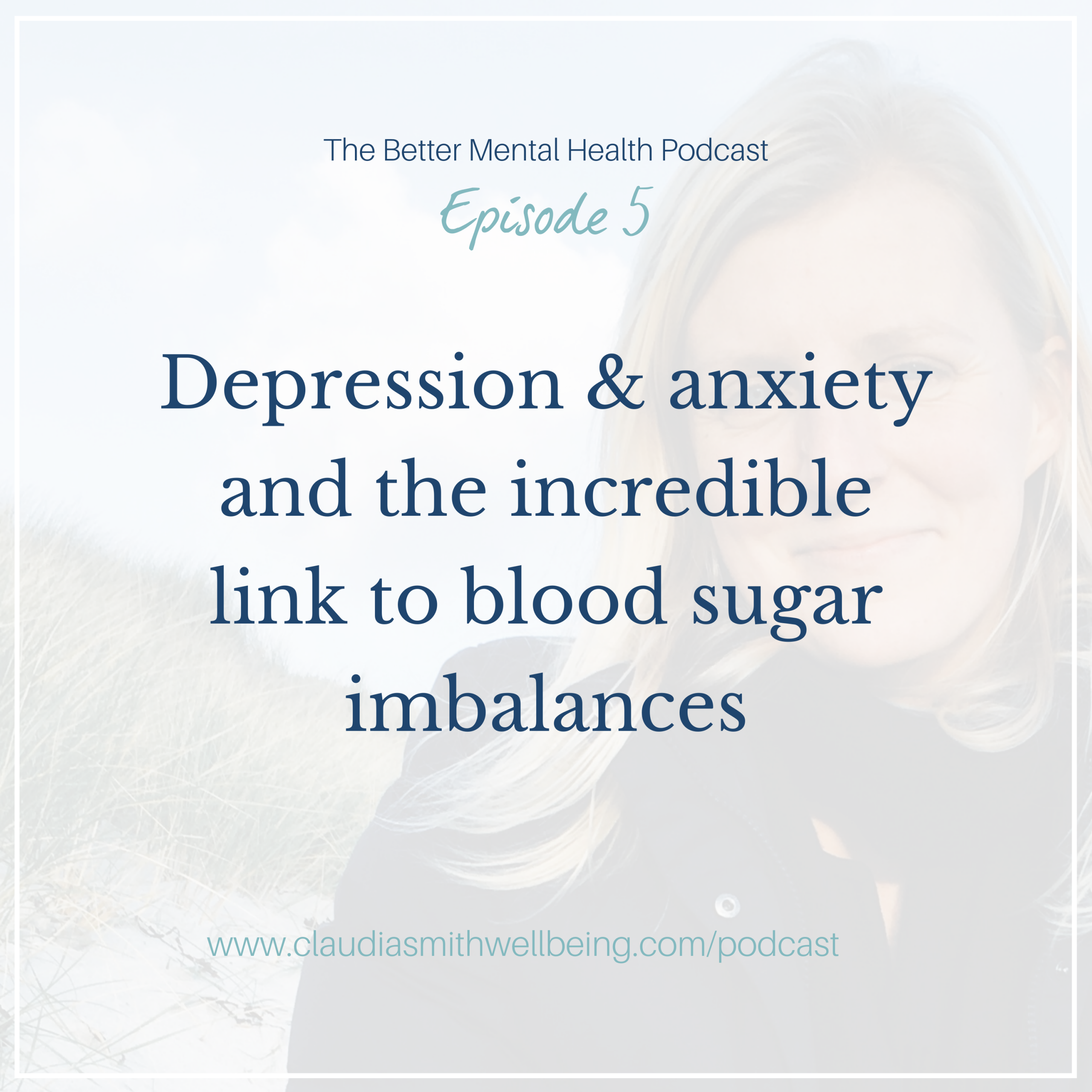 Ep. 5: Depression, anxiety & the incredible link to blood sugar imbalances