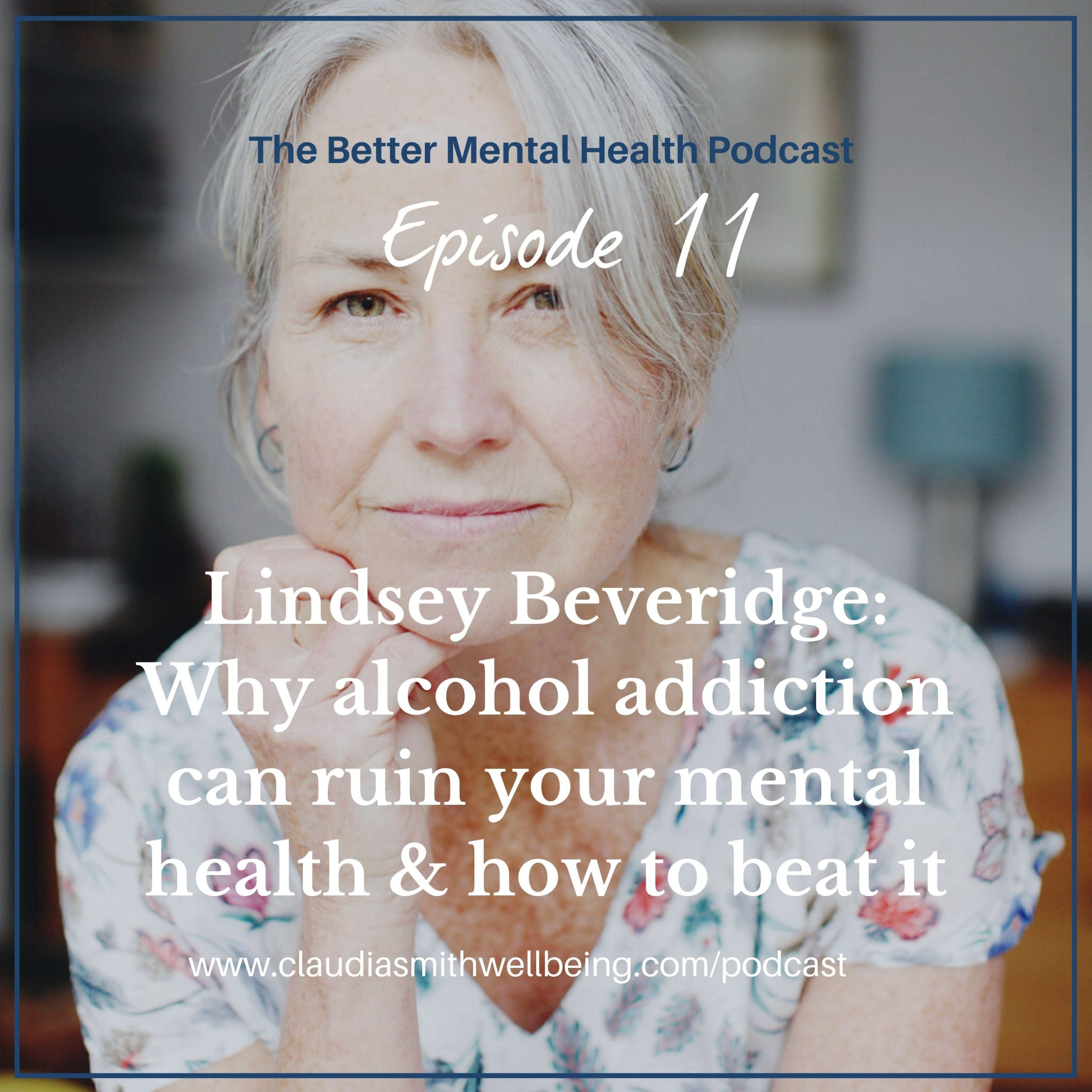 Ep. 11: Why alcohol addiction can ruin your mental health & how to beat it