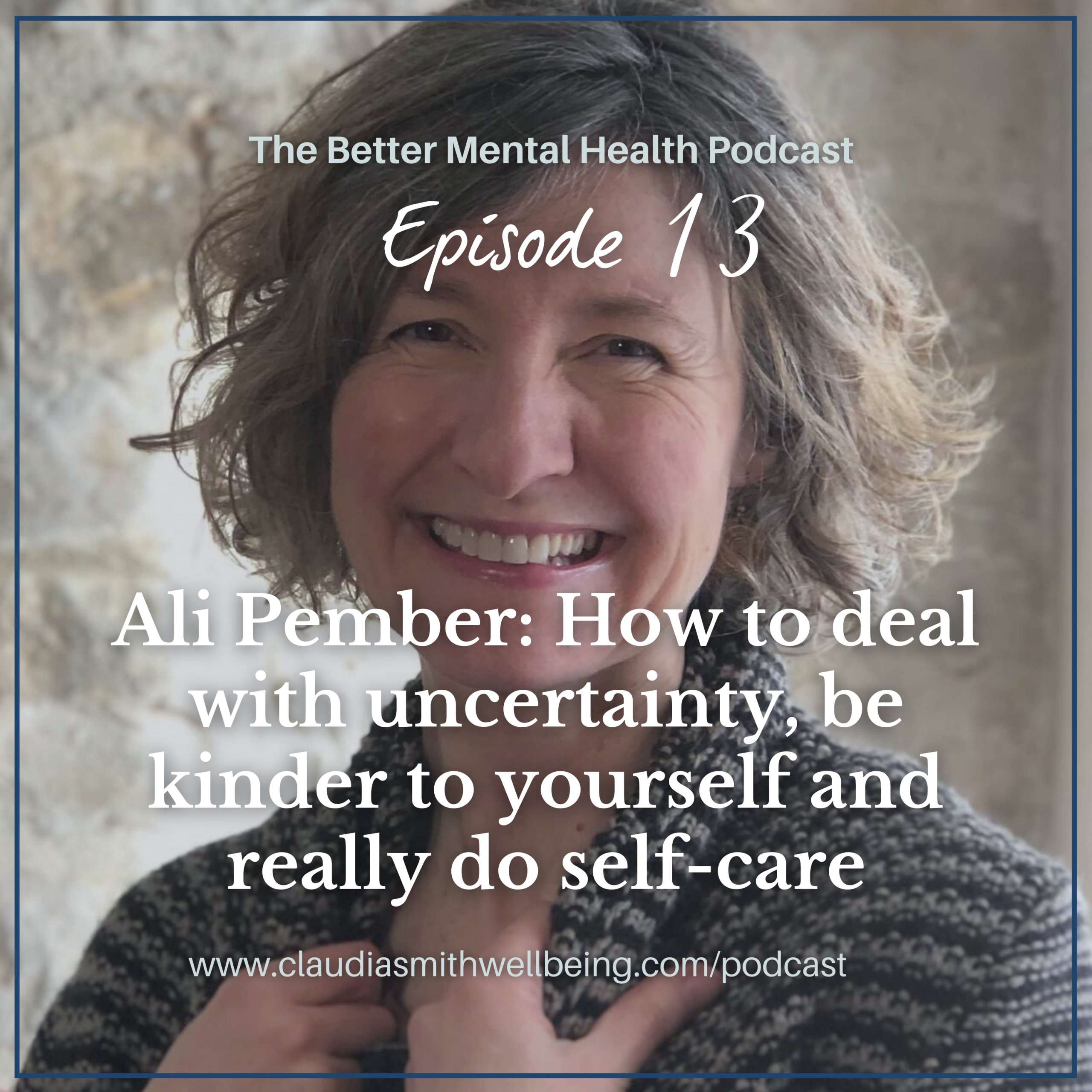 How to deal with uncertainty, be kinder to yourself and really do self-care with Ali Pember